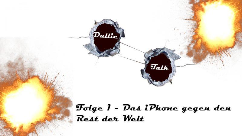 DullieTalk Folge 1 - Das iPhone gegen den Rest der Welt Thumbnail