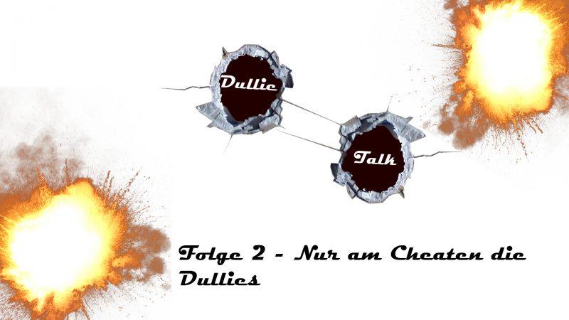 DullieTalk Folge 2 - Nur am Cheaten die Dullies Thumbnail